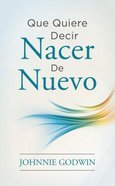 Que Quiere Decir Nacer De Nuevo (What It Means To Be Born Again) Paperback