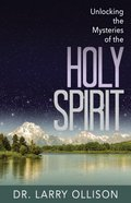 Unlocking the Mysteries of the Holy Spirit Paperback