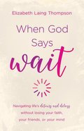 "When God Says ""Wait"": Navigating Lifes Detours and Delays Without Losing Your Faith, Your Friends, Or Your Mind Paperback"