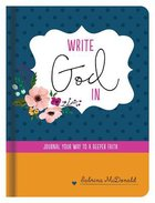 Write God in: Journal Your Way to a Deeper Faith