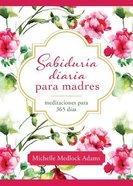 Sabidura Diaria Para Madres (Daily Wisdom For Mothers) Paperback