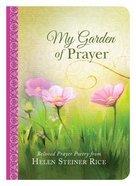 My Garden of Prayer: Beloved Prayer Poetry From Helen Steiner Rice