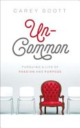 Uncommon: Pursuing a Life of Passion and Purpose Paperback