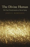The Divine Human: The Final Transformation of Sacred Aging Paperback