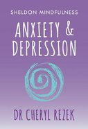 Anxiety and Depression (Sheldon Mindfulness Series)