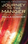 Journey to the Manger: Exploring the Birth on Jesus Paperback