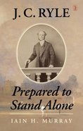 J.C. Ryle: Prepared to Stand Alone Paperback
