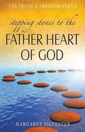 Stepping Stones to the Father Heart of God (Truth And Freedom Series) Paperback