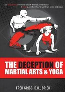 The Deception of Martial Arts and Yoga Paperback