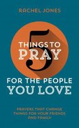 For the People You Love (5 Things To Pray Series) Paperback