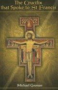 The Crucifix That Spoke to St Francis Hardback