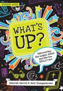 What's Up: Discovering the Gospel, Jesus, and Who You Really Are (Student Guide)