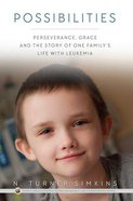 Possibilities: Perseverance, Grace and the Story of One Family's Life With Leukemia Paperback