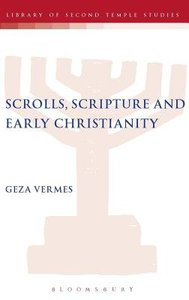 Scrolls, Scriptures and Early Christianity (Library Of Second Temple Studies Series)