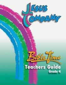 Grade 4 (Bible Time Teacher Guide) (Jesus Company Series)
