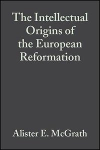 Intellectual Origins of the European Reformation (2nd Edition)