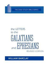 Letters to the Galatians and Ephesians (Daily Study Bible New Testament Series)