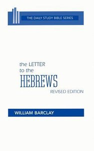 Letters to the Hebrews (Daily Study Bible New Testament Series)