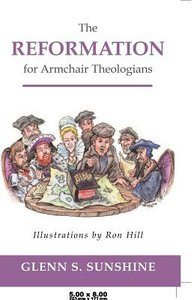 The Reformation For Armchair Theologians (Armchair Theologians Series)