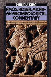 Amos Hosea Micah: An Archaeological Commentary