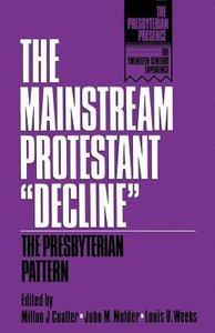 """The Mainstream Protestant """"Decline"""" (The Presbyterian Presence Series)"""