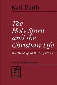 The Holy Spirit and Christian Life (Library Of Theological Ethics Series)