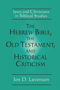 Hebrew Bible, the Old Testament, and Historical Criticism, the