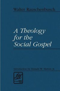 A Theology For the Social Gospel (Library Of Theological Ethics Series)