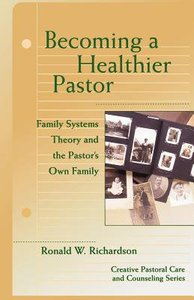 Becoming a Healthier Pastor (Creative Pastoral Care And Counseling Series)