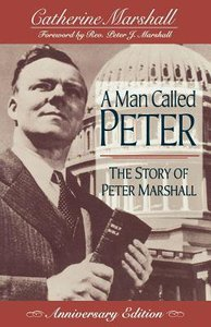 A Man Called Peter: The Story of Peter Marshall (Anniversary Edition)