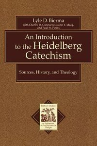 An Introduction to the Heidelberg Catechism (Texts & Studies In Reformation & Post-reformation Thought Series)