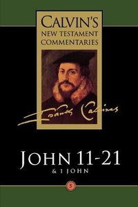 John 11-21 (Calvins New Testament Commentary Series)