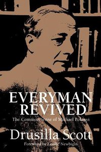 Everyman Revived: Common Sense of Michael Polanyi