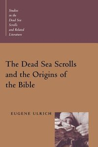 The Dead Sea Scrolls and the Origins of the Bible (Studies In The Dead Sea Scrolls And Related Literature Series)