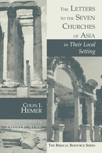 Letters to the Seven Churches of Asia in Their Local Setting (Biblical Resource Series)