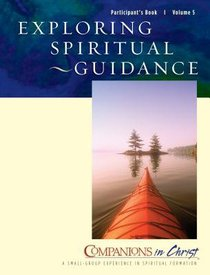 Exploring Spiritual Guidance (Participants Book) (Companions In Christ Series)
