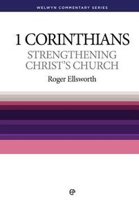 Strengthening Christs Church (1 Corinthians) (Welwyn Commentary Series)