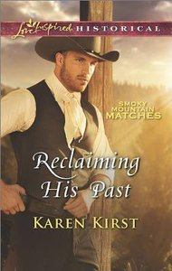 Reclaiming His Past (Smoky Mountain Matches) (Love Inspired Series Historical)