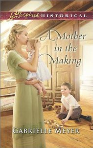 A Mother in the Making (Love Inspired Series Historical)