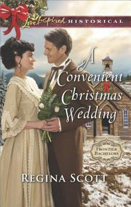 A Convenient Christmas Wedding (Frontier Bachelors) (Love Inspired Series Historical)
