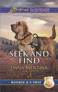 Seek and Find (Rookie K-9 Unit) (Love Inspired Suspense Series)