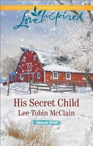 His Secret Child (Rescue River) (Love Inspired Series)