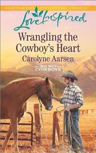 Wrangling the Cowboys Heart (Big Sky Cowboys) (Love Inspired Series)