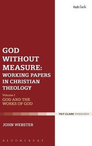 God Without Measure: Working Papers in Christian Theology #02: God and the Works of God (#1 in T&t Clark Theology Series)