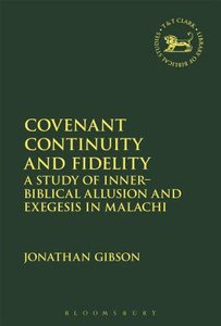 Covenant Continuity and Fidelity: A Study of Inner-Biblical Allusion and Exegesis in Malachi (Library Of Hebrew Bible/old Testament Studies Series)