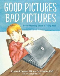 Good Pictures Bad Pictures: Porn-Proofing Todays Young Kids