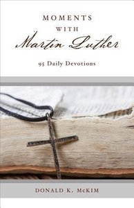 Moments With Martin Luther:95 Daily Devotions