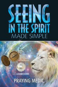 Seeing in the Spirit Made Simple