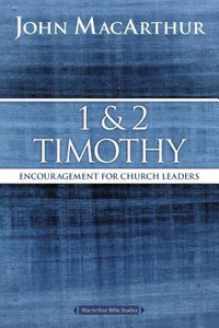1 and 2 Timothy: Encouragement For Church Leaders (Macarthur Bible Study Series)
