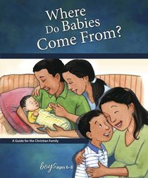 Where Do Babies Come From? (Boys 6-8) (Learning About Sex Series)